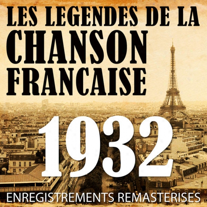 Annã©e 1932 - Les Lã©gendes De La Chanson Franã§aise (french Music Legends Of Tne 30's)