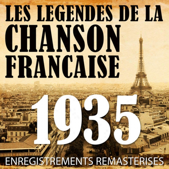 Annã©e 1935 - Les Lã©gendes De La Chanson Franã§aise (french Music Legends Of The 30's)