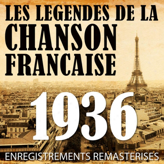 Annã©e 1936 - Les Lã©gendes De La Chanson Franã§aise (french Music Legends Of The 30's)