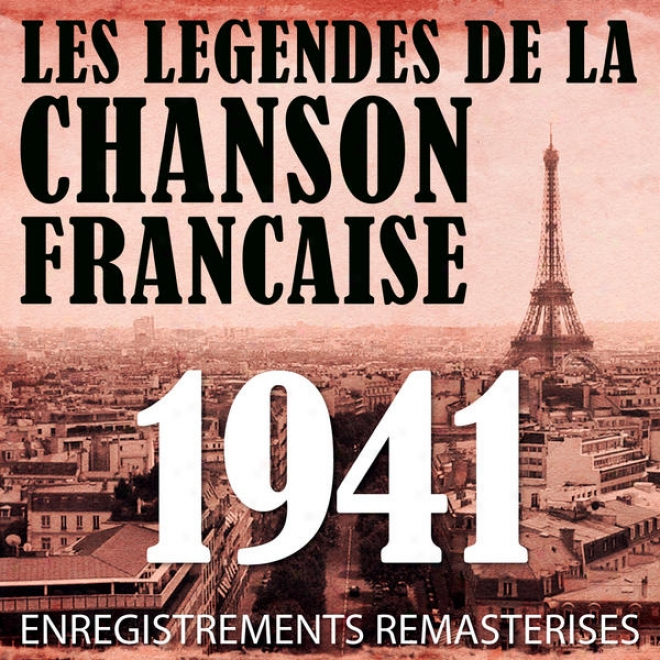 Annã©e 1941 - Les Lã©gendes De La Chanson Franã§aise (french Music Legends Of The 40's)