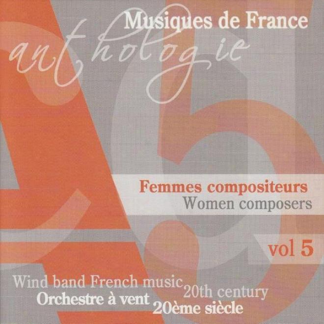 Anthologie Des Musiques Originales Pour Orchestre A Vent Au Xxeme Siecle - Femmes Compositeeurs Vol 5