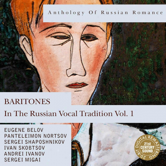Anthology Of Russian Romance: Baritones In The Russian Vocal Tradition Vol. 1