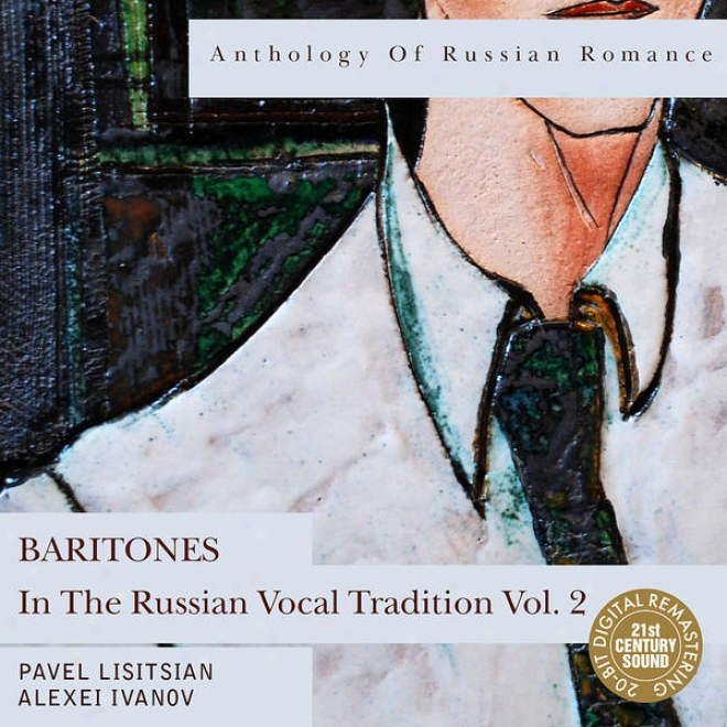 Anthology Of Russian Romance: Baritones In The Russian Vocal Tradition Vol. 2
