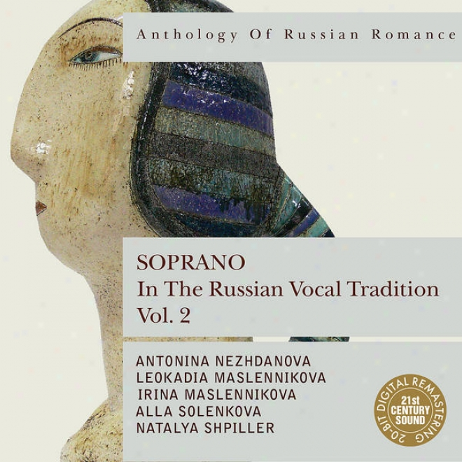 Anthology Of Russian Rmance: Soprano In The Ruzsian Vocal Tradition, Vol. 2