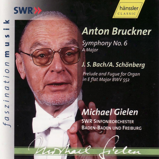 Anton Bruckner: Symphon No. 6 / J. S. Bach - A. Schã¶nberg: Prelude And Fugue For Organ In E Flat Major Bwv 552