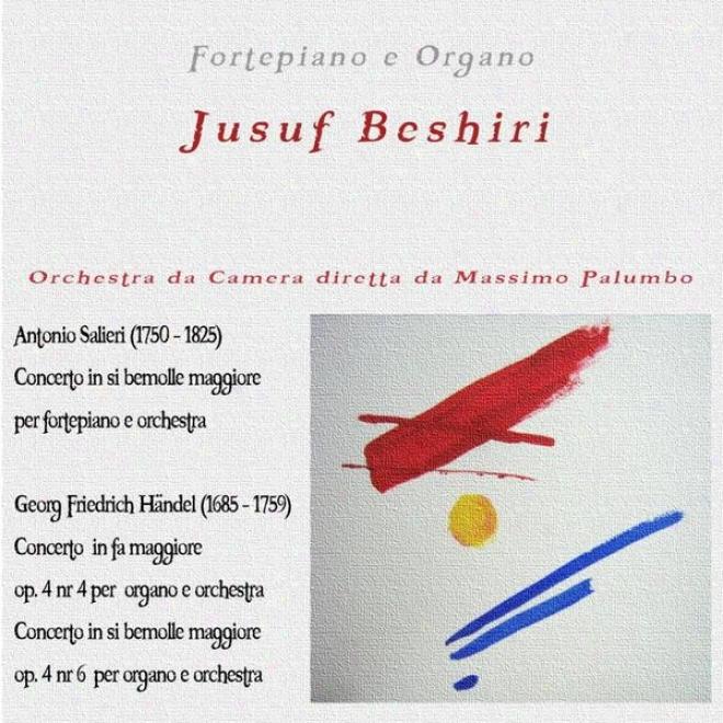 Antonio Salieri: Concerto In Si Bemolle Maggiore - George Friedric Handel: Op. 4, No. 4 E 6