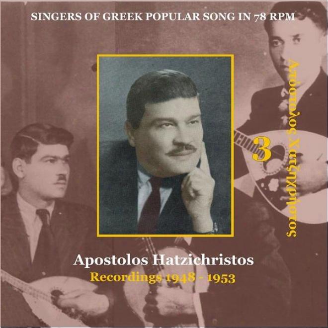 Apostolos Hatzichristos (xatzixristos) Vol. 3 / Singers Of Greek Popular Song In 78 Rpm / Recordings 1948 - 1953