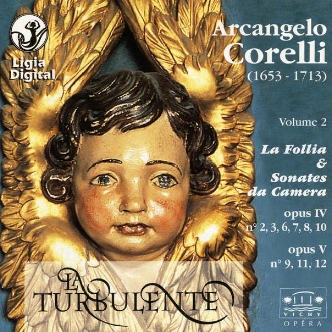 Arcangelo Corelli, La Turbulente, La Follia And Sonates Da Cajera, Opus 4 Et 5
