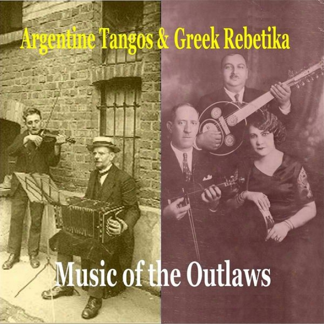 Argentine Tangos & Greek Rebetika / Music Of Outlaws / Recordings 1924 -1044