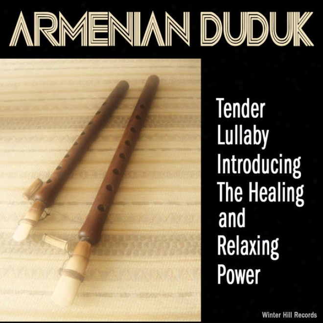 """Armenian Duduk Tender Lullaby �"""" Introducing The Healing And Relaxing Power. Stress Relief Contemplation Music"""