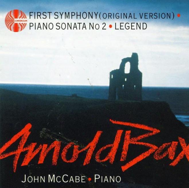 Arnold Bax, Piano Sonata In E Flat (symphony No. 1) Legend; Piano Sonata No. 2