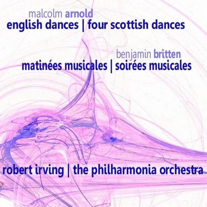 Arnold: English Dances & Four Scottish Dances - Britten: Matinã©es Musicales & Soirã©es Musicales