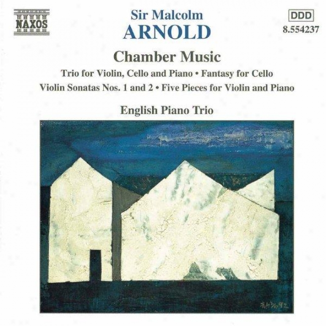 Arnold: Violin Trio, Op 54 / Violin Sonatas Nos 1 And 2 / Cello Fantasy, Op 130