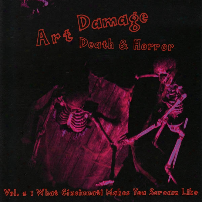 Art Damage : Death & Horror : Vol. 2 : What Cincinnati Makes Ylu Scream Like