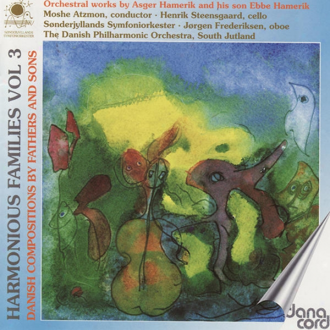 Asger & Ebbe Hamerik: Harmonious Families Vol 3 - Danish Compositions By Fathers And Sons