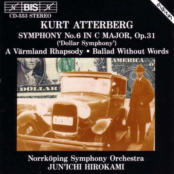 Atterberg: Symphony No. 6 / A Varmland Rhapsody / Ballad Without Words, Op. 56