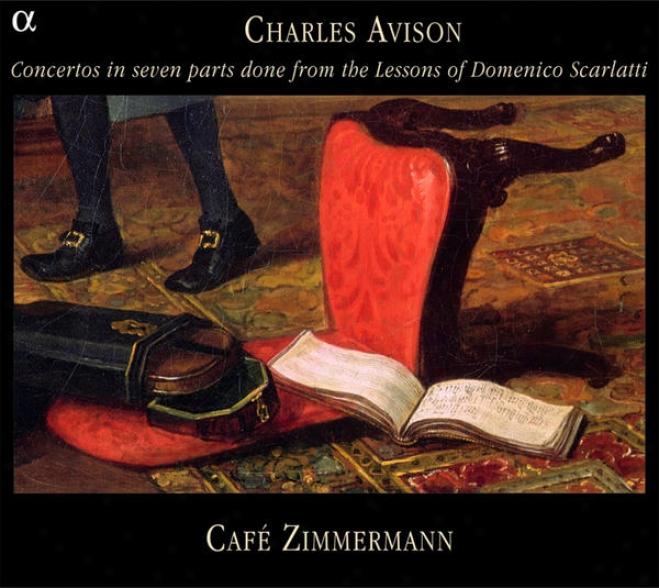 Avison: Concertos In Seven Parts Done From The Lessons Of Domenico Scarlatti