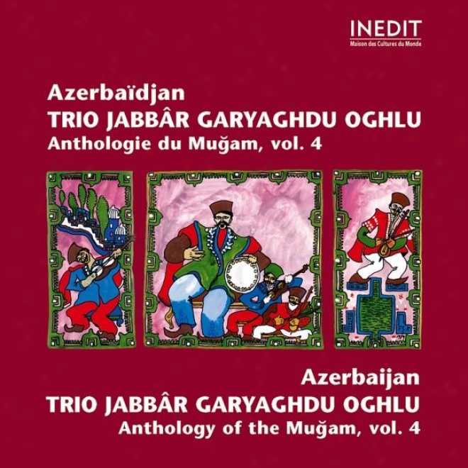 Azerbaã¿djan. Trio Jabbã¢r Garyaghdu Oghlu. Anthologie Du Mugam Vol 4. Azerbaidjan. Anthology Of The Mugam Vol 4.