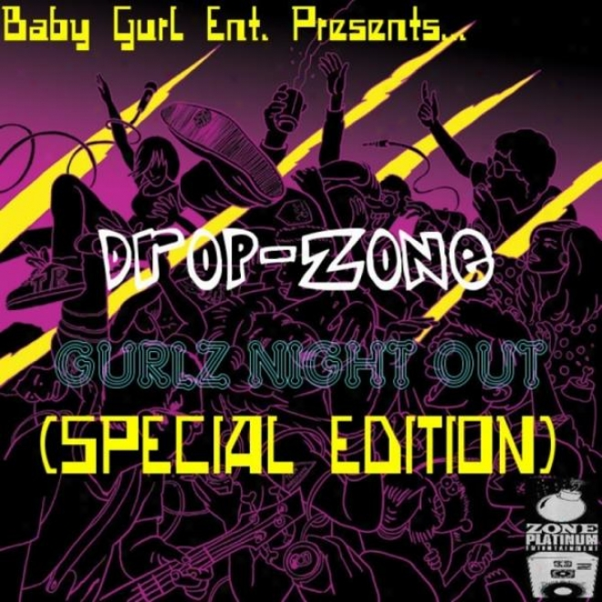 """baby Gurl Ent. Presents... """"drop-zone"""" Gurlz Night Out (special Edition)"""