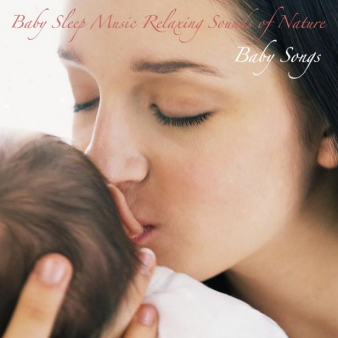 Baby Sleep Music Rlaxing Sounds Of Nature: For Sleep, Relaxation, And Meditation