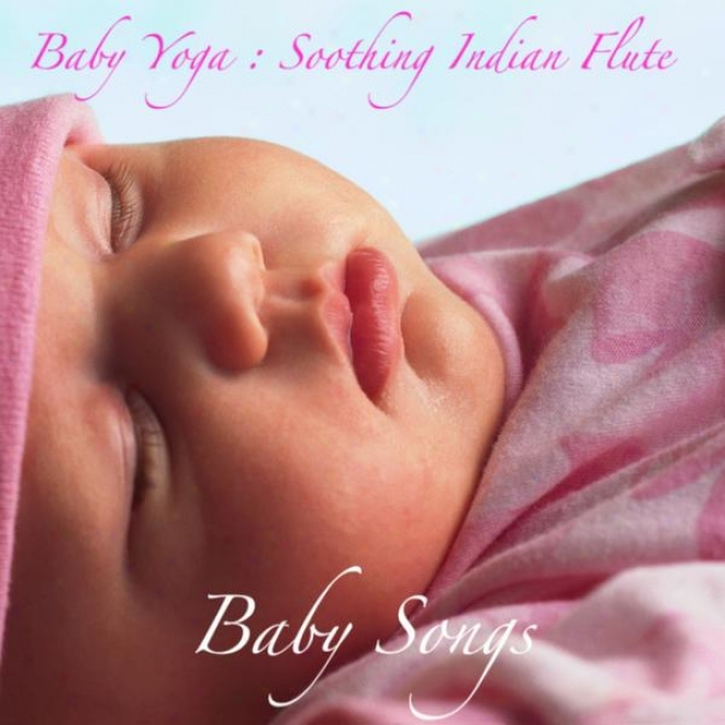 Baby Yoga Music : Soothing Indian Flute , Music For Deep Be dead And Relaxation
