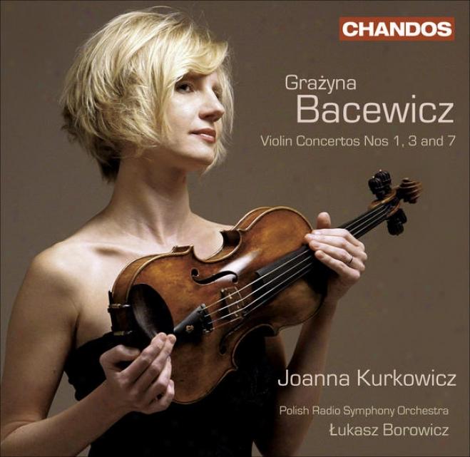 Bacewicz, G.: Violin Concertos Nos. 1, 3, 7 / Overture (kurkowicz, Polish Radio Symphony, Borowicz)