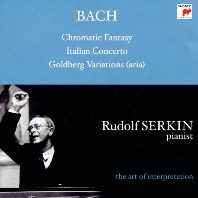 Bach: Aria From Goldberg Variations, Bwv 989; Italian Concerto, Bwv 971; Chromatic Fantasy And Fugue, Bwv 903a; Cappricio; Bwv 992