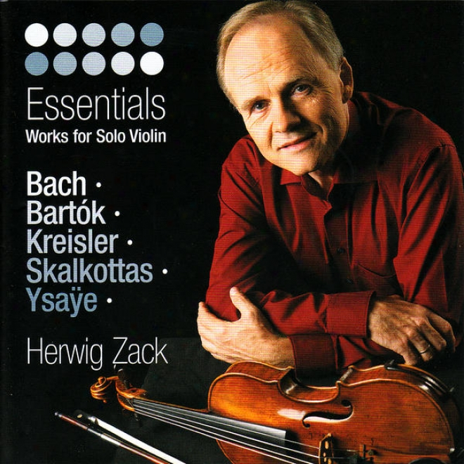 Bach, Bartã³k, Kreisler, Skalkottas & Ysaã¿e: Essentials - Works For Solo Violin