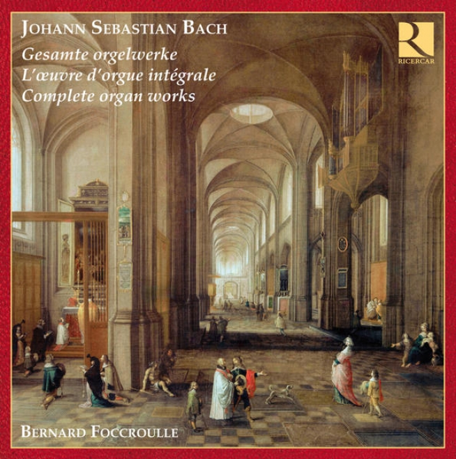Bach: Complete Organ Works - L'oeuvre D'orgue Intã©grale - Gesamte Orgelwerke