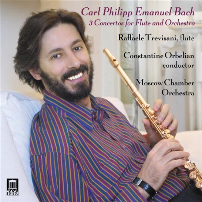 Bach, C.p.e.: Flute Concertos In G Major / D Minor / A Major (trevisani, Moscow Chamber Orchestra, Orbelian)