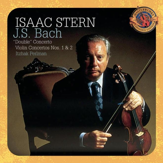 """bach: """"double"""" Concerto According to Two Violins In D Minor; Violin Concertos Nis. 1 & 2 [expanded Edition]"""