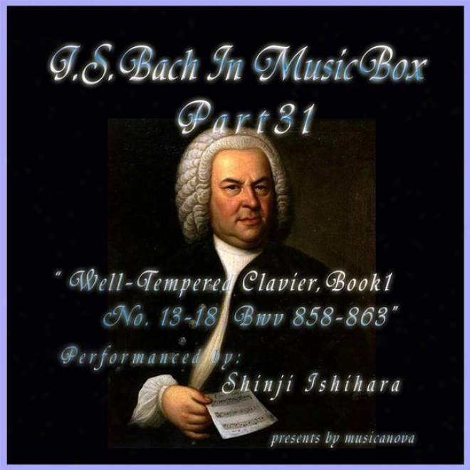 Bach In Musical Enclose in a ~ 31 / The Well-tempered Clavier Main division I, 13-18 Bwv 858-863
