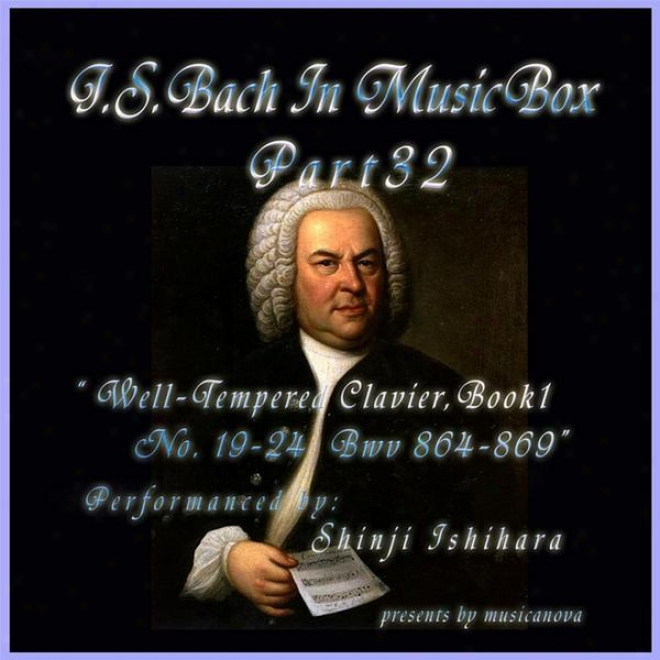 Bach In Musical Box 32 ϼŸ The Well-tempered Clavier Book I, 19-24 Bwv  864-869