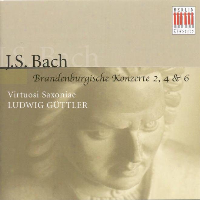 Bach, J.s.: Brandenburg Concertos Nos. 2, 4, 6 (virtuosi Saxoniae, Guttler)