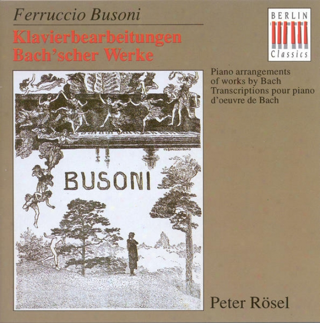 Bach, J.s.: Busoni Transcriptions - Chaconne / Prelude And Fugue, Bwv 532 / Toccata, Bwv 564 / Chorale Settings (rosel)