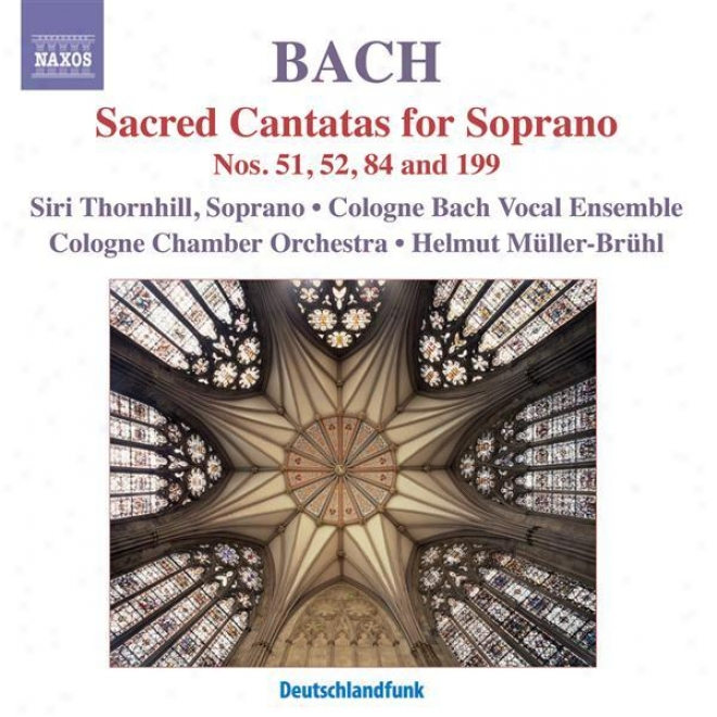 Bach, J.s.: Cantatas For Solo Treble, Bwv 51, 52, 84, 199 (thornhill, Cologme Chamber Orchestra, Muller-bruhl)