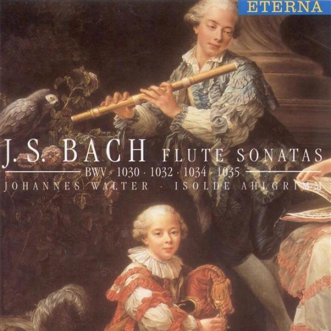 Bach, J.s.: Flute Sonatas, Bwv 1030, 1032, 1034, 1035 (j. Walter, Ahlgrimm)
