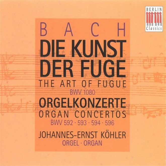 Bach, J.s.: Kunst Der Fuge (die) (arr. For Organ) / Medium Concertos, Bwv 592, 593, 594, 596 (kohler)