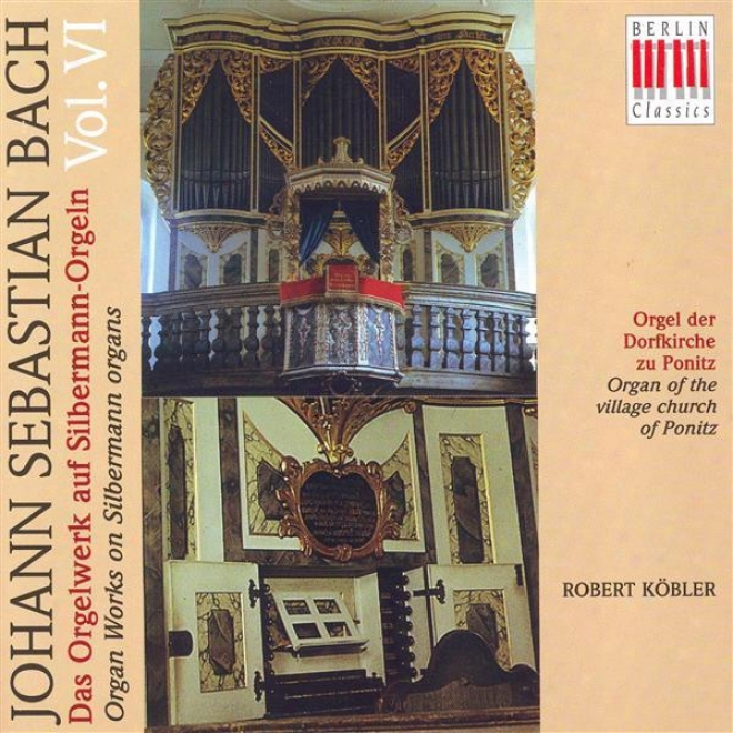 Bach, J.s.: Organ Music On Silbermann Organs, Vol. 6 - Bwv 540, 546, 548, 550, 591 (kobler)