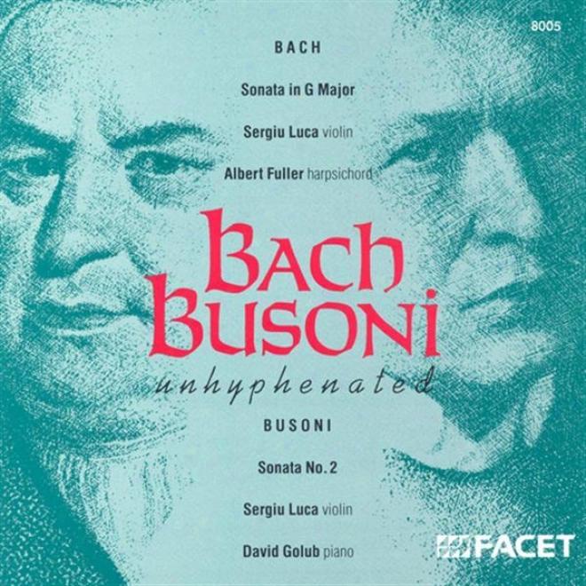 Bach, J.s.: Sonata No. 6 For Violin And Harpsichord In G Major / Busoni, F.: Violin Sonataa No. 2