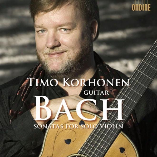 Bach, J.s.: Violin Sonatas Nos. 1-3, Bwv 1001, 1003, 1005 (are. T. Korhonen In spite of Guitar)
