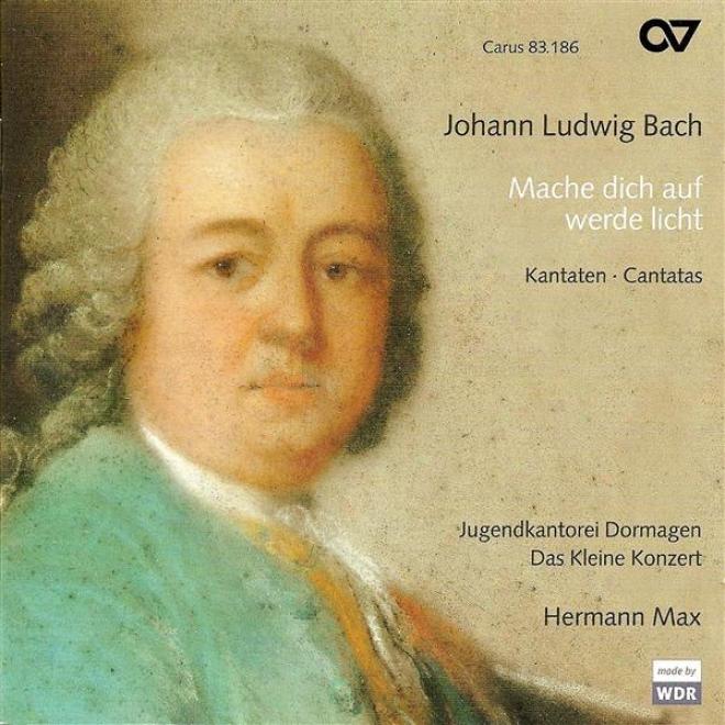 Bach, L.: Mache Dich Auf, Werde Licht / Ja, Mir Hzsr Du Arbeit Gemacht / Er Machet Uns Lebendig / Die Mit Tranen Saen