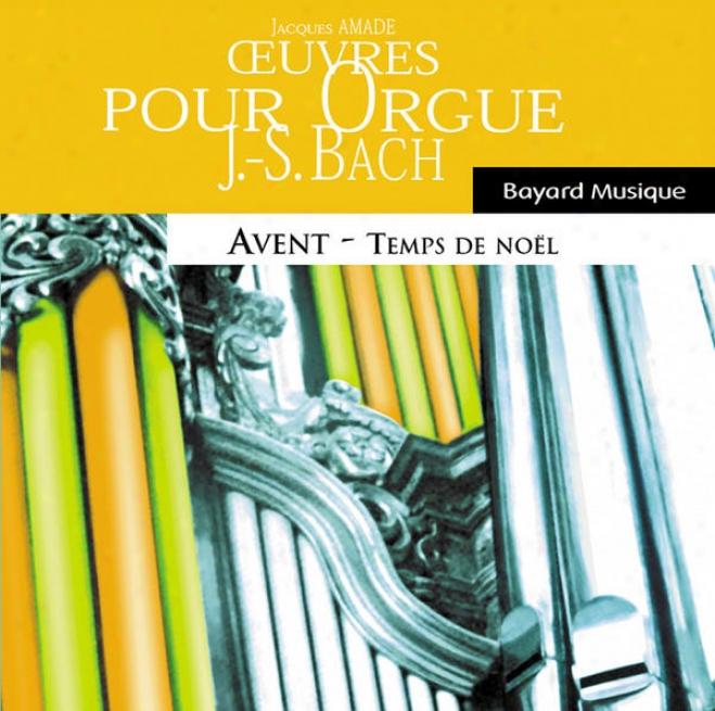 Bach: Oeuvres Pour Orgue - Aveht & Temps De Noã«l / Odgan Works - Advent & Christmas Time