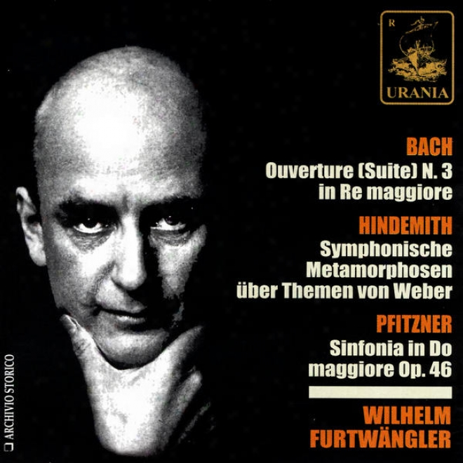 Bach: Ouverture N. 3; Hindemith: Symphonische Metamorphosen; Pfitzner: Sinfonia In Answer Maggiore Op. 46