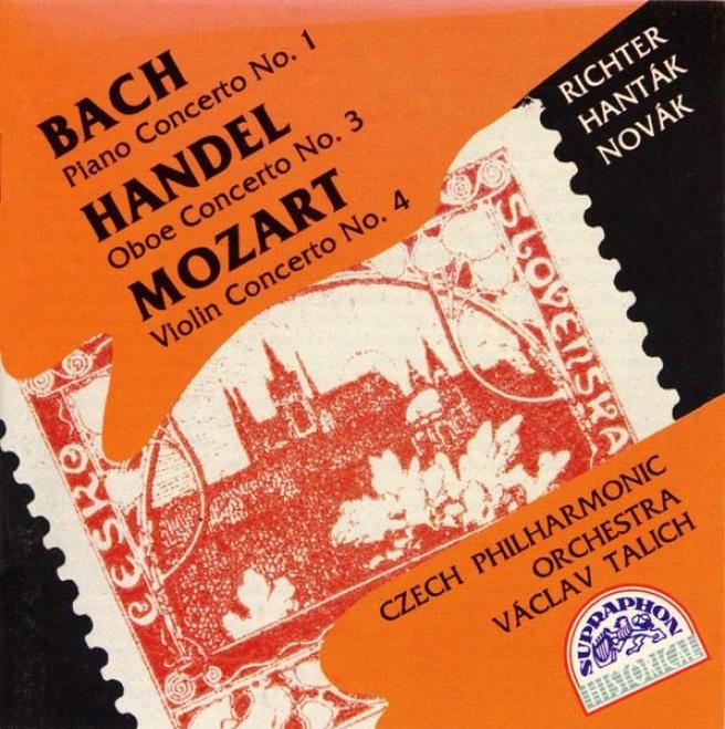 Bach : Piano Concerto No. 1 / Hã¤ndel : Oboe Concerto None. 3, Mozart: Violin Concerto No. 4 / Richter, Hantak, Novak, Czech Po, Tali