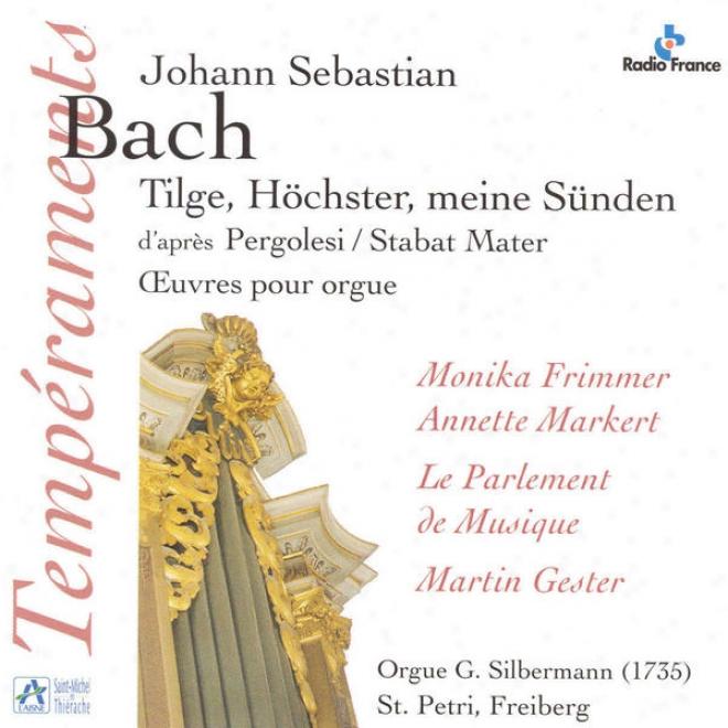 """""""bach: Tilge, Hã¶chster, Meine Sã¼nden, D'aprã¸s """"""""stabat Mater"""""""" De Pergolesi, Oeuvres Pouur Orgue (orgue G. Silbermann De L'ã©glise St."""""""