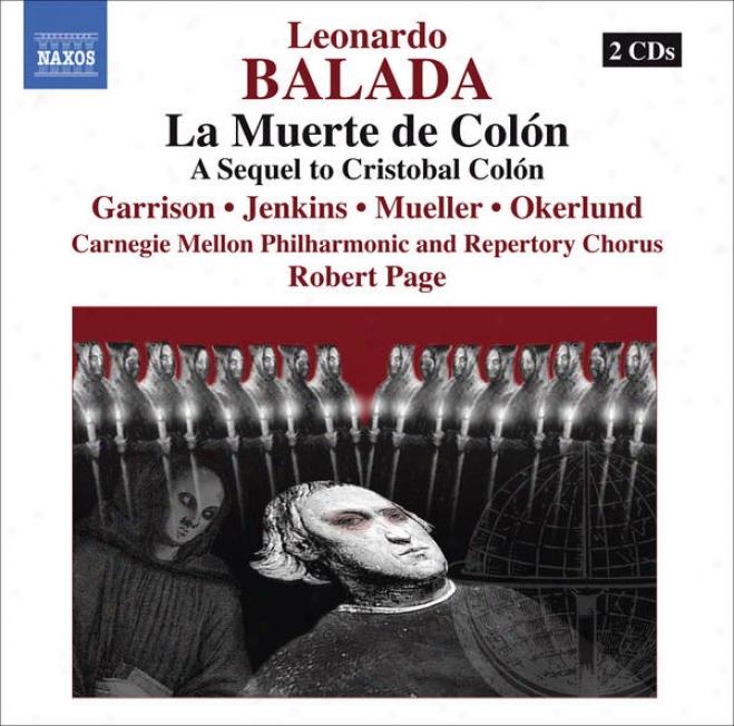 Balada, L.: Muerte De Colon (la) (death Of Columbus) [opera] (j. Garrison, J. Jenkins, Carnegie Mellon Philharmonic And Repertory