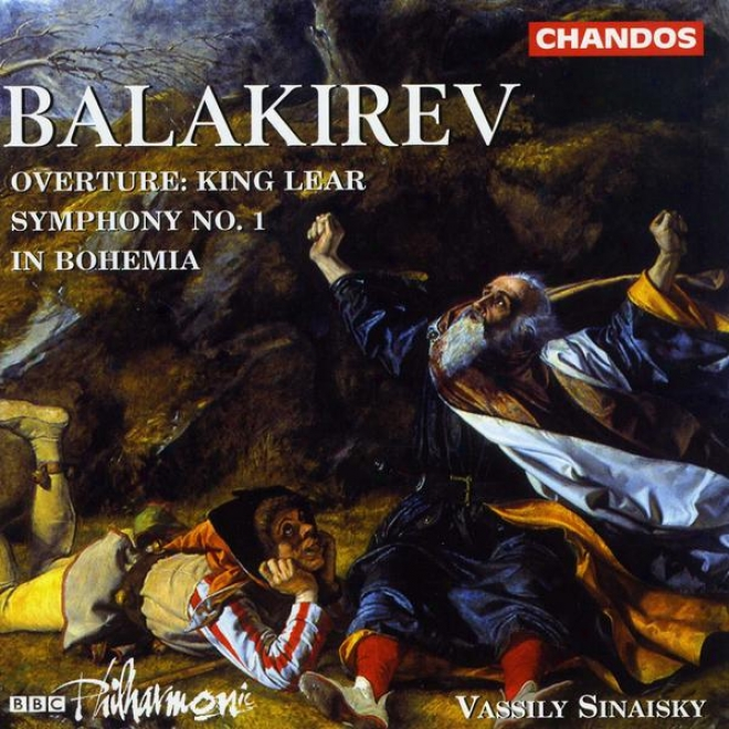 """balakirev:  Symphony No. 1 In C; Symphonic Poem """"in Bohemia""""; King Lear Overture"""