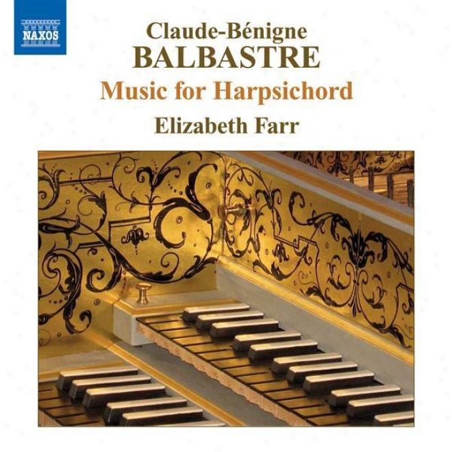 Balbastre, C.-b.: Harpsichord Music - Pieces De Clavecin, Book 1 / Livre Contenant Des Pieces De Different Genre (excerpts) (farr)
