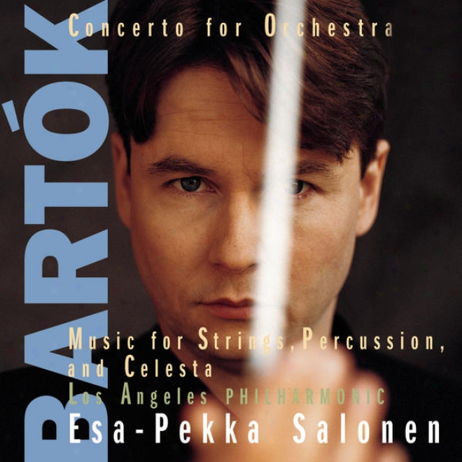 Bartã³k:  Concerto For Orchestra; Music For String Instruments Percussion And Celesta